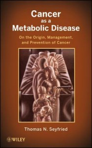Image of the cover of the book, Cancer As A Metabolic Disease, by Thomas Seyfried